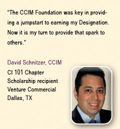 """The CCIM Education Foundation was key in providing a jumpstart to earning my Designation. Now it is my turn to provide that spark to others"" David Schnitzer, CCIM, CI 101 Chapter, Scholarship recipient, Venture Commercial, Dallas, TX"